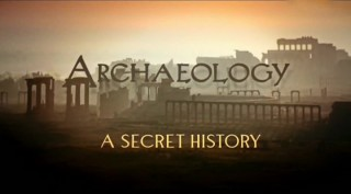BBC Археология: Тайная история / Archaeology: A Secret History 01. В начале (2013)