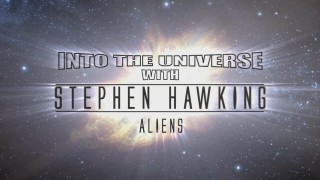 Во Вселенную со Стивеном Хокингом / Into The Universe with Stephen Hawking 01. Инопланетяне (2010) Discovery HD