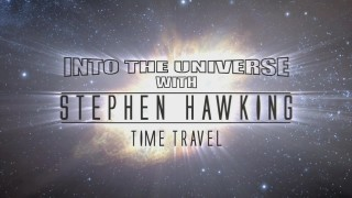 Во Вселенную со Стивеном Хокингом / Into The Universe with Stephen Hawking 02. Путешествие во времени (2010) Discovery HD