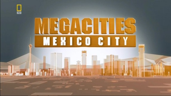 Мегаполисы / Megacities 7. Мехико (2006) HD