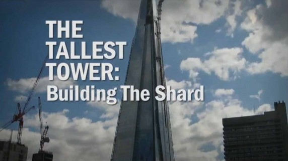 Строительство небоскреба Шард / The Tallest Tower: Building the Shard (2012)